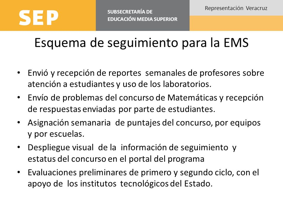 SUBSECRETARÍA DE EDUCACIÓN MEDIA SUPERIOR Representación Veracruz Esquema de seguimiento para la EMS Envió y recepción de reportes semanales de profesores sobre atención a estudiantes y uso de los laboratorios.