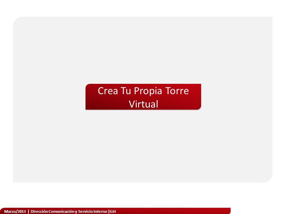 Marzo/2013 | Dirección Comunicación y Servicio Interno |GH Objetivo general Incentivar la participación de los colaboradores para formar parte del proceso de comunicación constante que se realiza mediante el boletín de Torre Virtual.