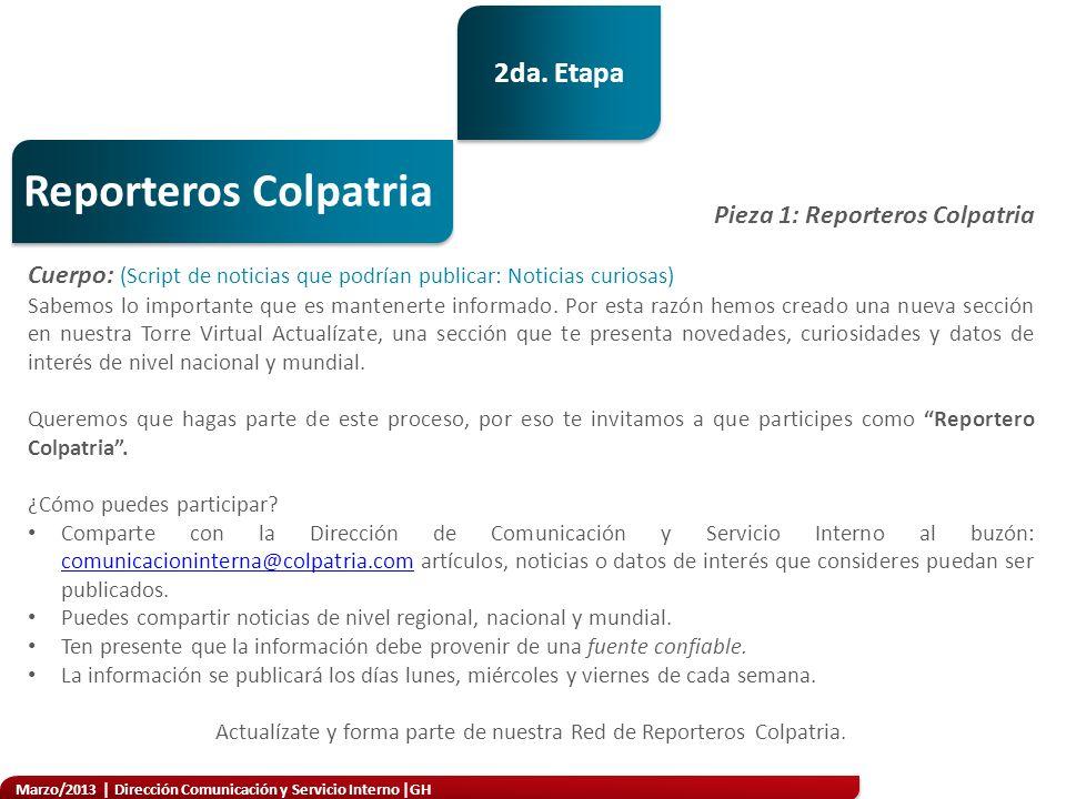 Marzo/2013 | Dirección Comunicación y Servicio Interno |GH Reporteros Colpatria Pieza 2: ¿Ya eres un reportero Colpatria.