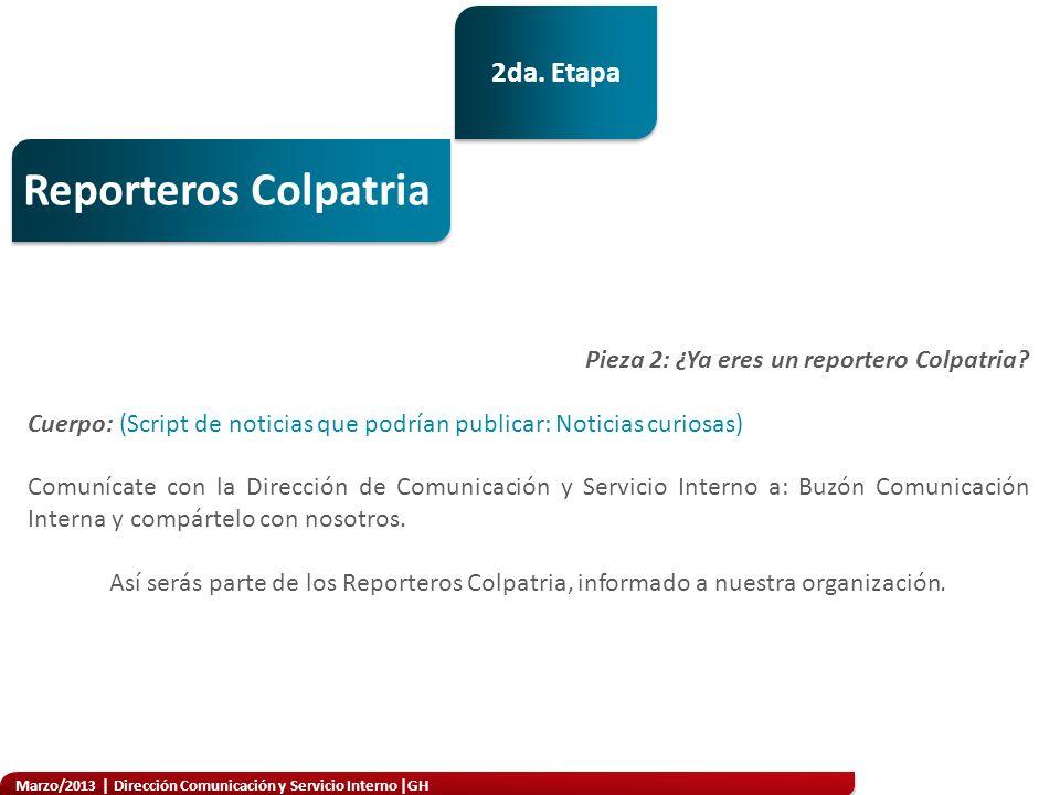 Marzo/2013   Dirección Comunicación y Servicio Interno  GH Reporteros Colpatria Pieza 2: ¿Ya eres un reportero Colpatria.
