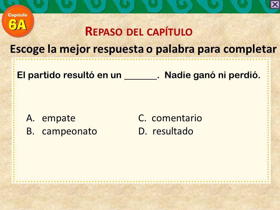 Escoge la mejor respuesta o palabra para completar El partido resultó en un.