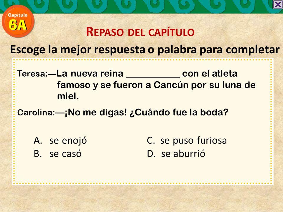 Escoge la mejor respuesta o palabra para completar Teresa: La nueva reina con el atleta famoso y se fueron a Cancún por su luna de miel.