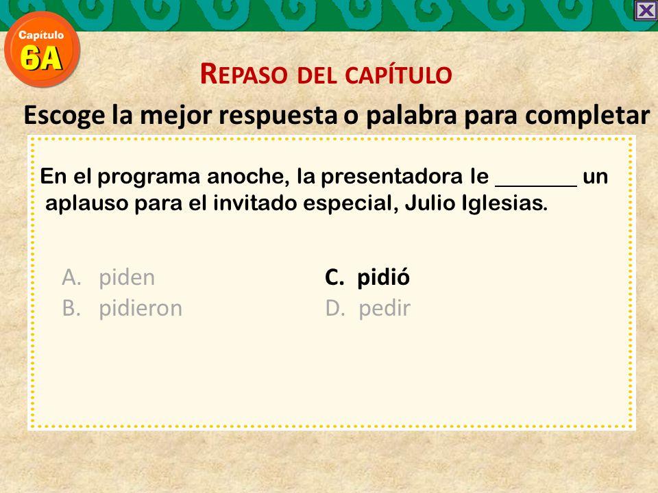 Escoge la mejor respuesta o palabra para completar En el programa anoche, la presentadora le un aplauso para el invitado especial, Julio Iglesias.