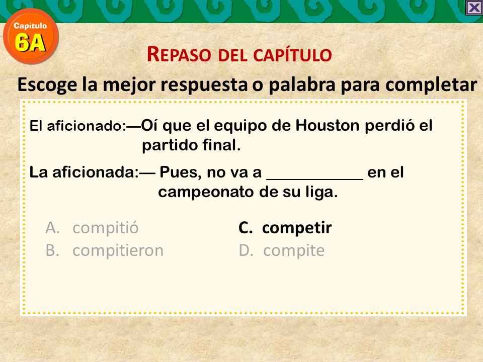 Escoge la mejor respuesta o palabra para completar El aficionado: Oí que el equipo de Houston perdió el partido final.