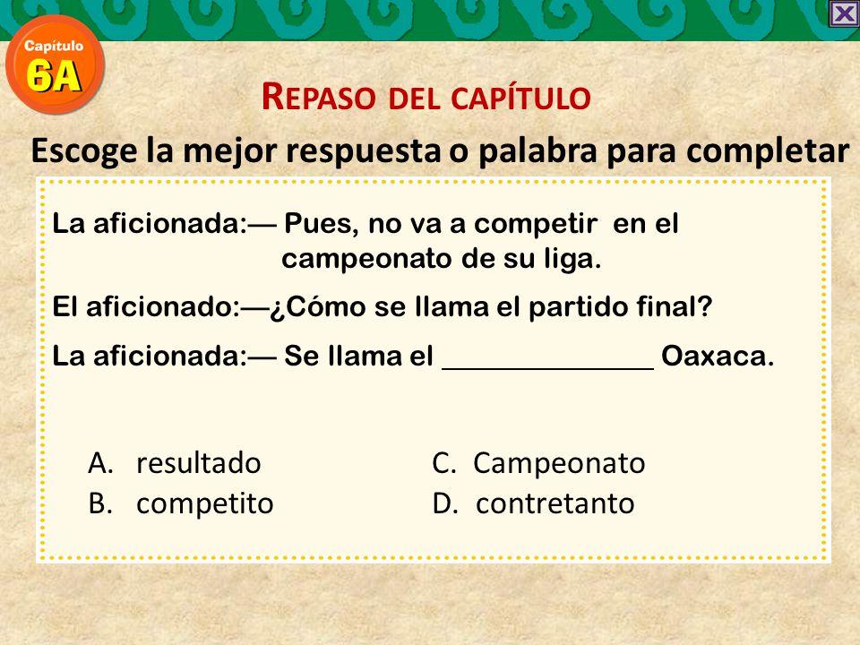 Escoge la mejor respuesta o palabra para completar La aficionada: Pues, no va a competir en el campeonato de su liga.