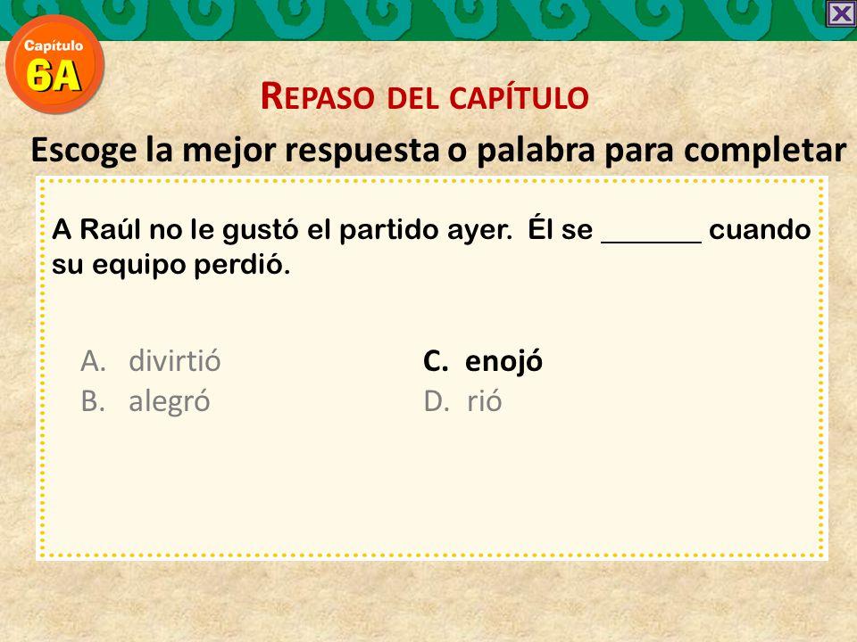 Escoge la mejor respuesta o palabra para completar A Raúl no le gustó el partido ayer.
