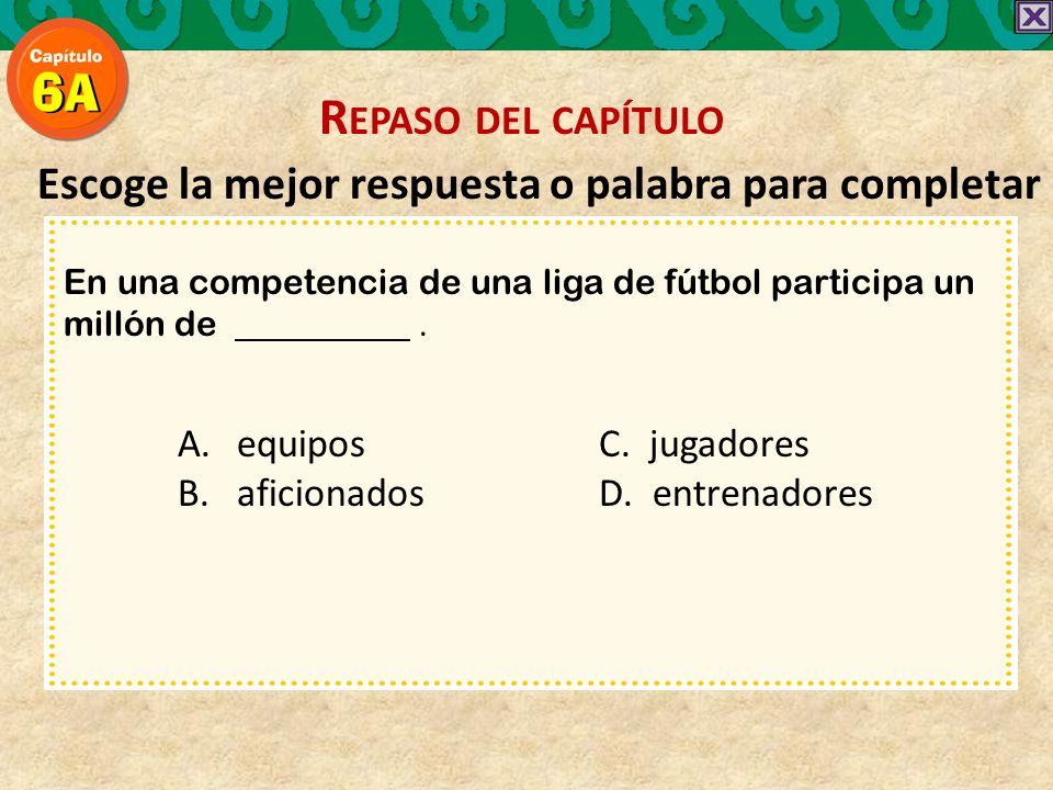 Escoge la mejor respuesta o palabra para completar En una competencia de una liga de fútbol participa un millón de.