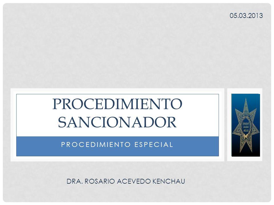PROCEDIMIENTO ESPECIAL PROCEDIMIENTO SANCIONADOR DRA. ROSARIO ACEVEDO KENCHAU 05.03.2013