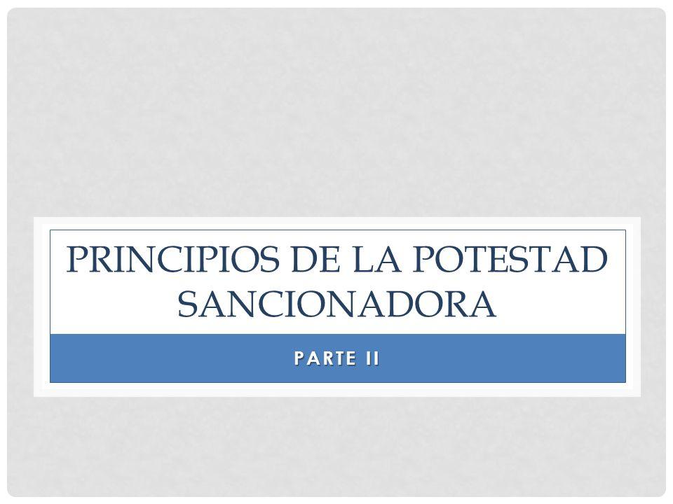 PRINCIPIOS DE LA POTESTAD SANCIONADORA PARTE II