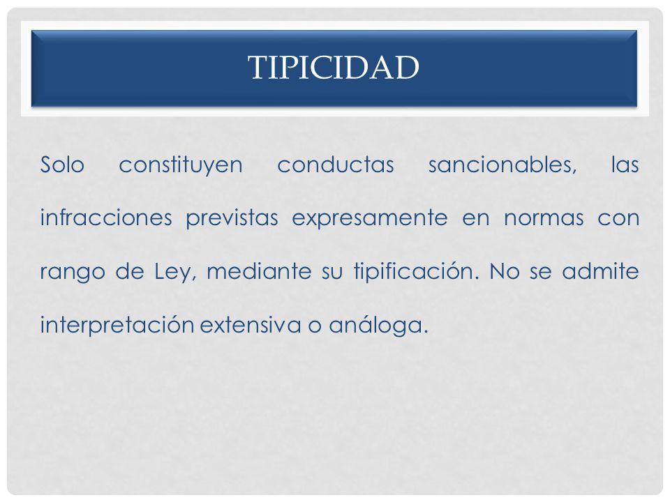 TIPICIDAD Solo constituyen conductas sancionables, las infracciones previstas expresamente en normas con rango de Ley, mediante su tipificación. No se