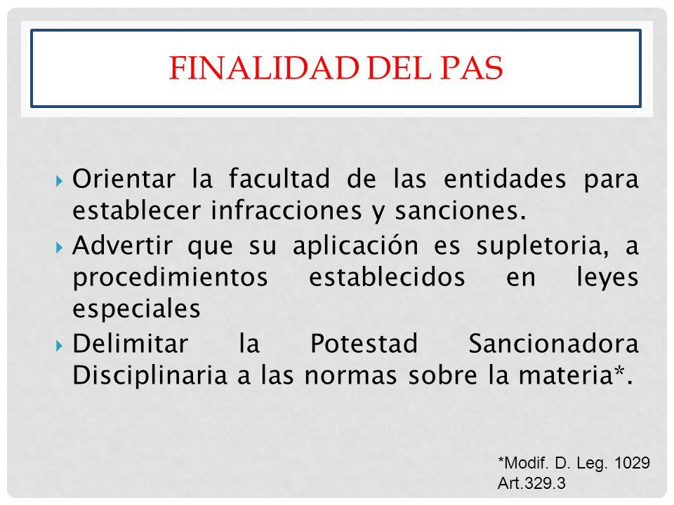 *Modif. D. Leg. 1029 Art.329.3 FINALIDAD DEL PAS Orientar la facultad de las entidades para establecer infracciones y sanciones. Advertir que su aplic
