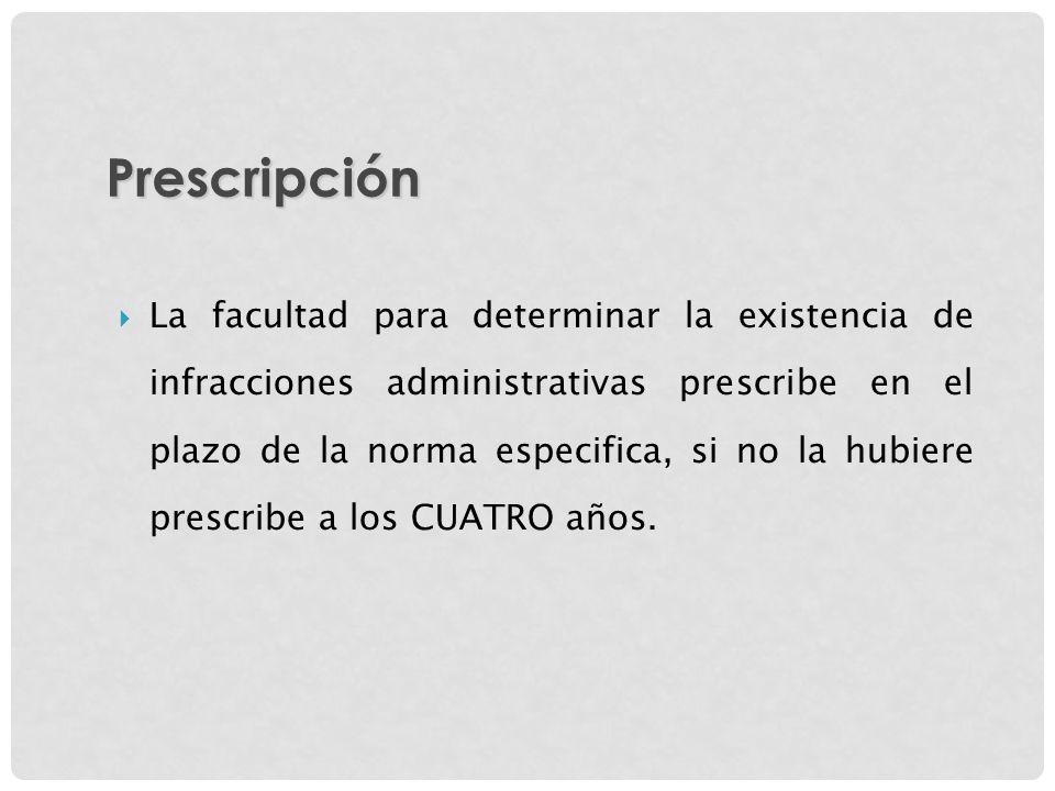 La facultad para determinar la existencia de infracciones administrativas prescribe en el plazo de la norma especifica, si no la hubiere prescribe a l