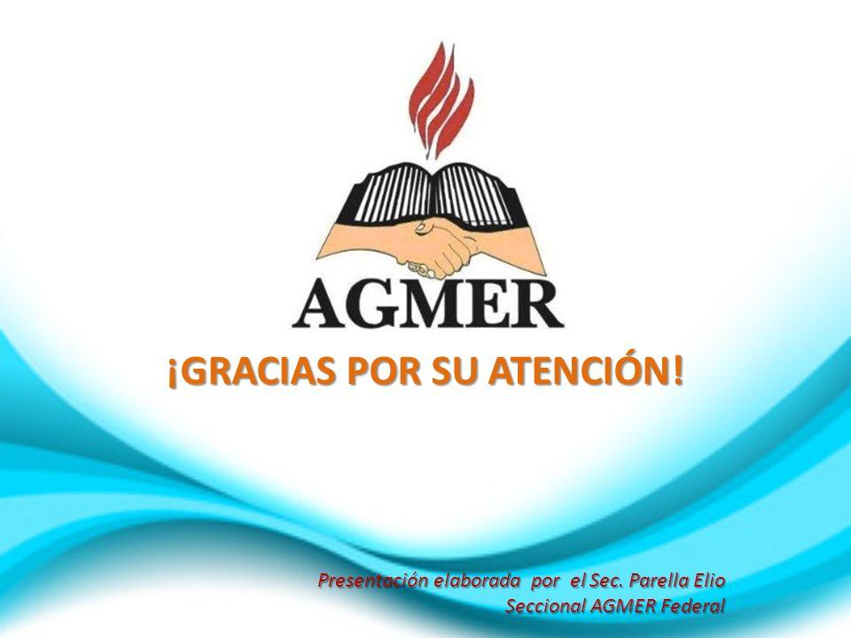 Presentación elaborada por el Sec. Parella Elio Seccional AGMER Federal ¡GRACIAS POR SU ATENCIÓN!