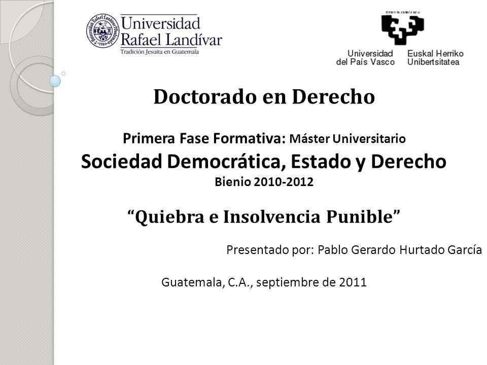 Doctorado en Derecho Primera Fase Formativa: Máster Universitario Sociedad Democrática, Estado y Derecho Bienio 2010-2012 Quiebra e Insolvencia Punibl