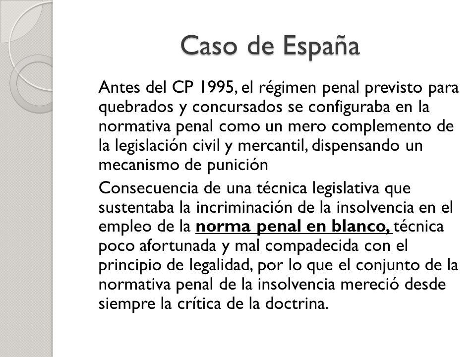 Caso de España Antes del CP 1995, el régimen penal previsto para quebrados y concursados se configuraba en la normativa penal como un mero complemento