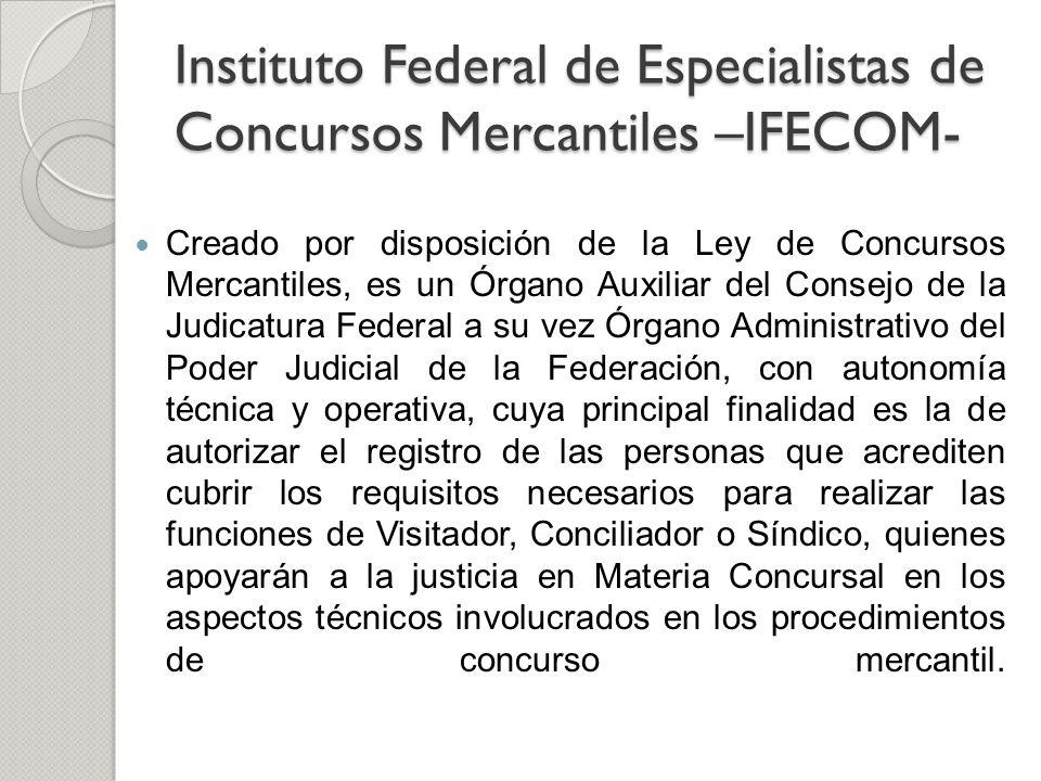 Instituto Federal de Especialistas de Concursos Mercantiles –IFECOM- Creado por disposición de la Ley de Concursos Mercantiles, es un Órgano Auxiliar