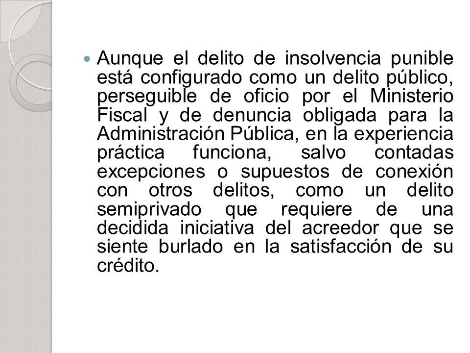 Aunque el delito de insolvencia punible está configurado como un delito público, perseguible de oficio por el Ministerio Fiscal y de denuncia obligada