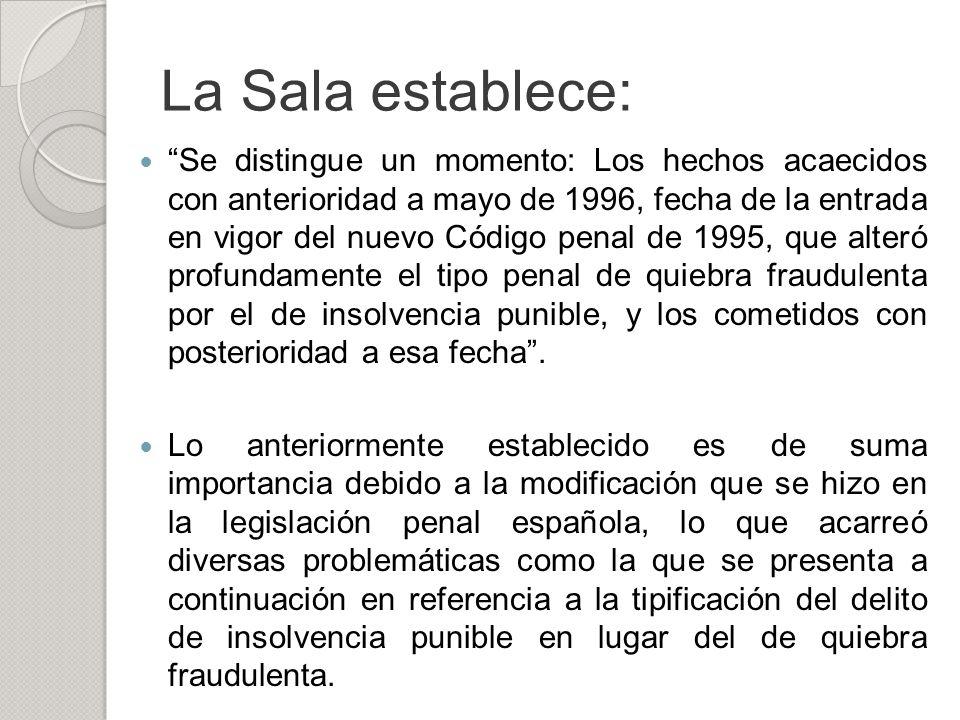 La Sala establece: Se distingue un momento: Los hechos acaecidos con anterioridad a mayo de 1996, fecha de la entrada en vigor del nuevo Código penal