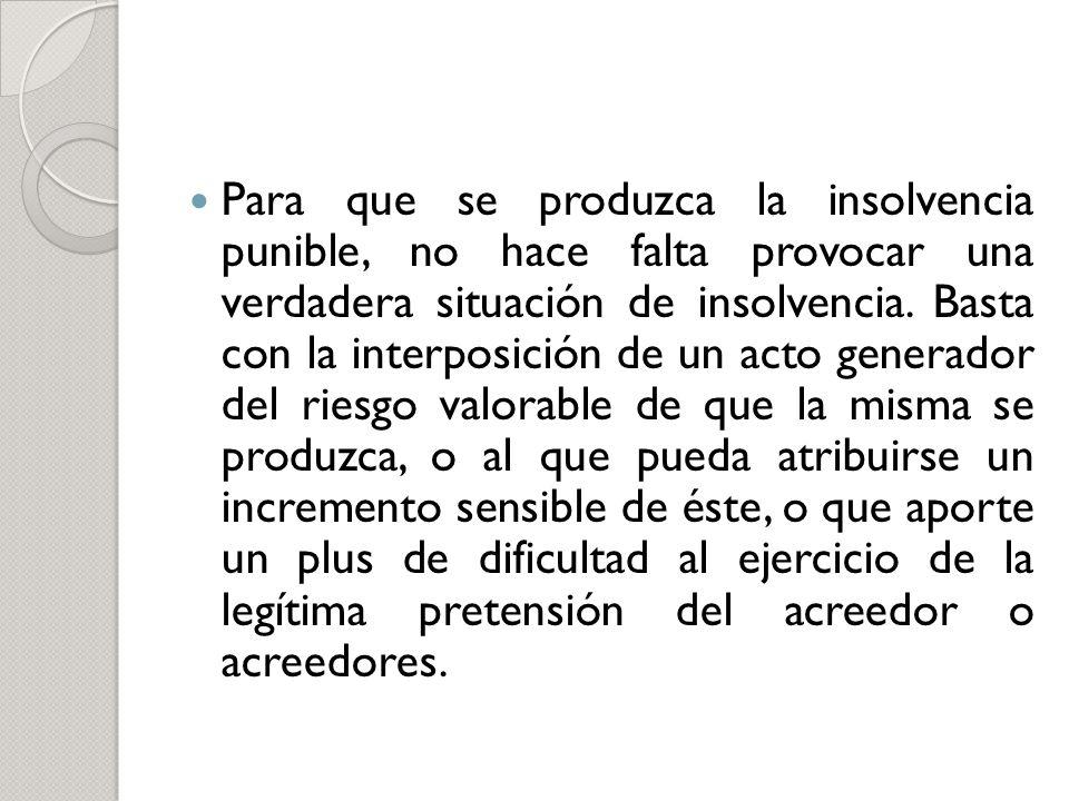 Para que se produzca la insolvencia punible, no hace falta provocar una verdadera situación de insolvencia. Basta con la interposición de un acto gene