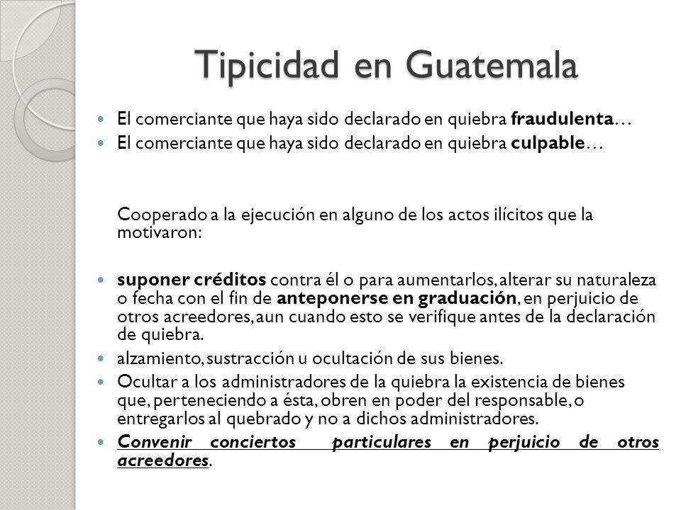 Tipicidad en Guatemala El comerciante que haya sido declarado en quiebra fraudulenta… El comerciante que haya sido declarado en quiebra culpable… Coop