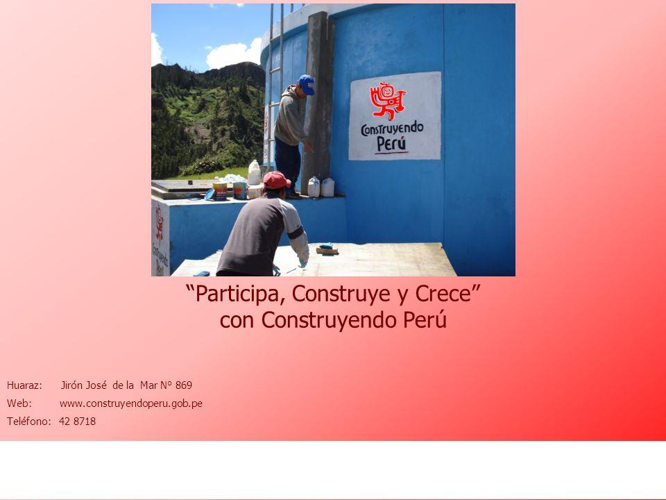 Participa, Construye y Crece con Construyendo Perú Huaraz: Jirón José de la Mar N° 869 Web: www.construyendoperu.gob.pe Teléfono: 42 8718