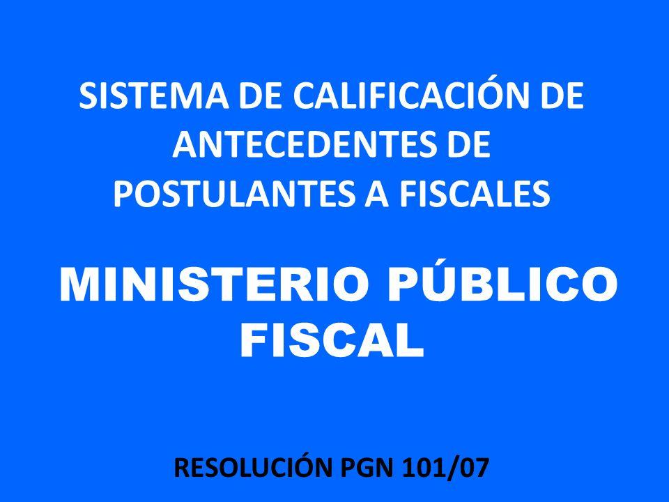 SISTEMA DE CALIFICACIÓN DE ANTECEDENTES DE POSTULANTES A FISCALES MINISTERIO PÚBLICO FISCAL RESOLUCIÓN PGN 101/07