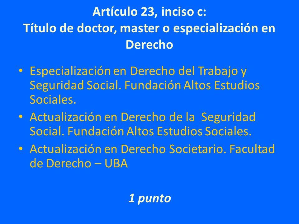 Artículo 23, inciso c: Título de doctor, master o especialización en Derecho Especialización en Derecho del Trabajo y Seguridad Social.