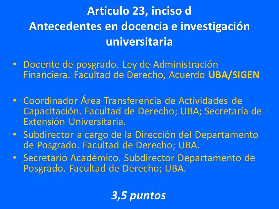 Artículo 23, inciso d Antecedentes en docencia e investigación universitaria Docente de posgrado.
