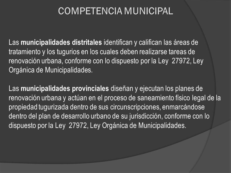 COMPETENCIA MUNICIPAL Las municipalidades distritales identifican y califican las áreas de tratamiento y los tugurios en los cuales deben realizarse t