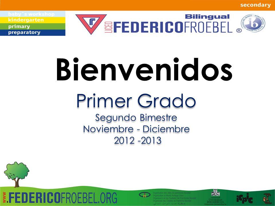 Bienvenidos Primer Grado Segundo Bimestre Noviembre - Diciembre 2012 -2013 Primer Grado Segundo Bimestre Noviembre - Diciembre 2012 -2013