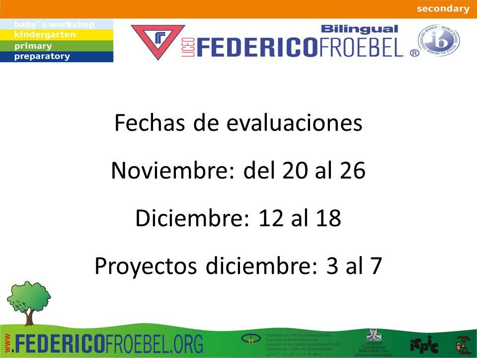Fechas de evaluaciones Noviembre: del 20 al 26 Diciembre: 12 al 18 Proyectos diciembre: 3 al 7
