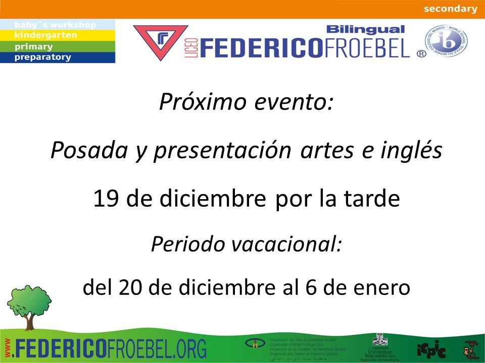 Próximo evento: Posada y presentación artes e inglés 19 de diciembre por la tarde Periodo vacacional: del 20 de diciembre al 6 de enero