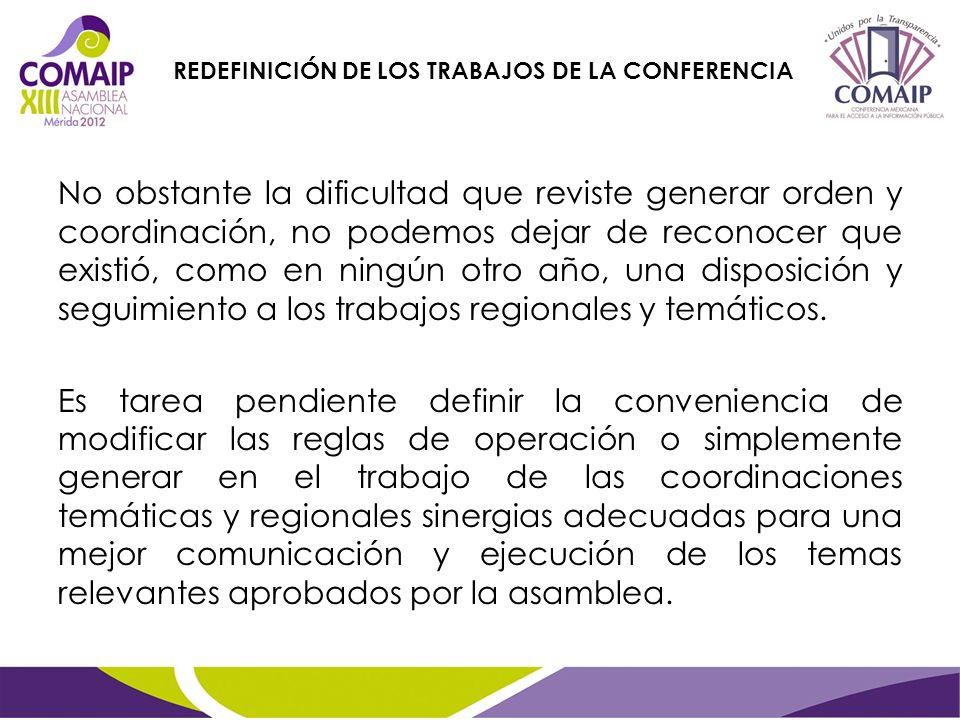 No obstante la dificultad que reviste generar orden y coordinación, no podemos dejar de reconocer que existió, como en ningún otro año, una disposición y seguimiento a los trabajos regionales y temáticos.