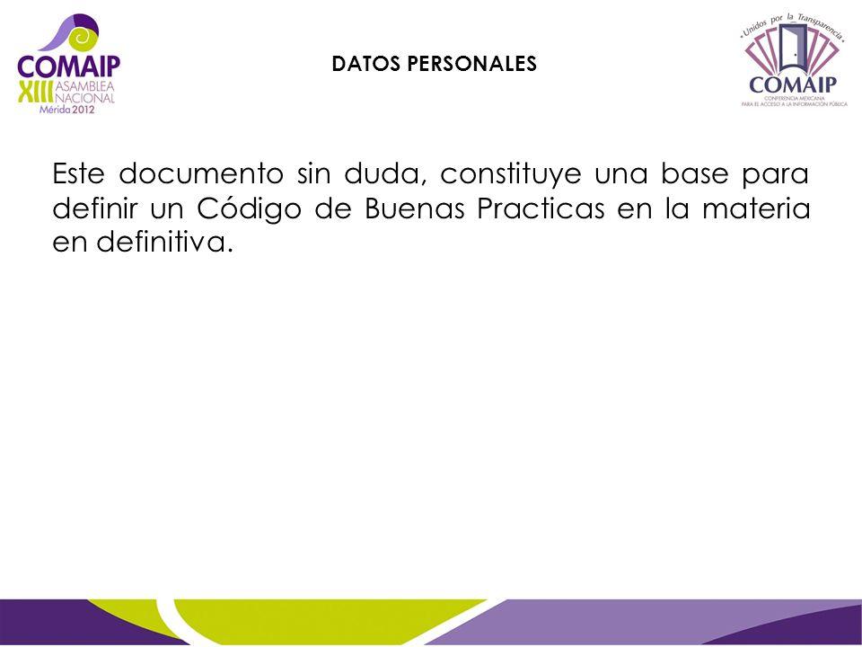 Este documento sin duda, constituye una base para definir un Código de Buenas Practicas en la materia en definitiva. DATOS PERSONALES