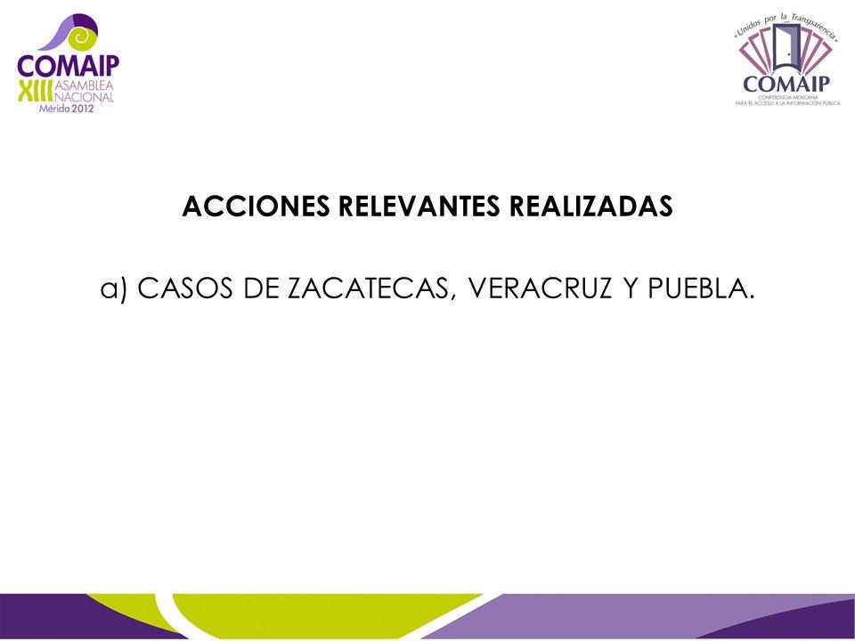 ACCIONES RELEVANTES REALIZADAS a) CASOS DE ZACATECAS, VERACRUZ Y PUEBLA.