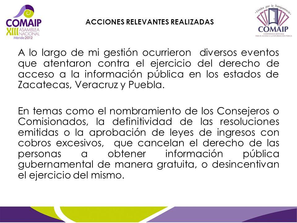 A lo largo de mi gestión ocurrieron diversos eventos que atentaron contra el ejercicio del derecho de acceso a la información pública en los estados de Zacatecas, Veracruz y Puebla.