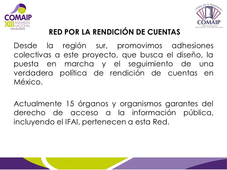Desde la región sur, promovimos adhesiones colectivas a este proyecto, que busca el diseño, la puesta en marcha y el seguimiento de una verdadera política de rendición de cuentas en México.