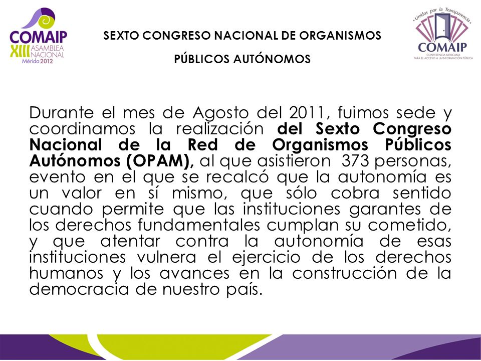 Durante el mes de Agosto del 2011, fuimos sede y coordinamos la realización del Sexto Congreso Nacional de la Red de Organismos Públicos Autónomos (OP