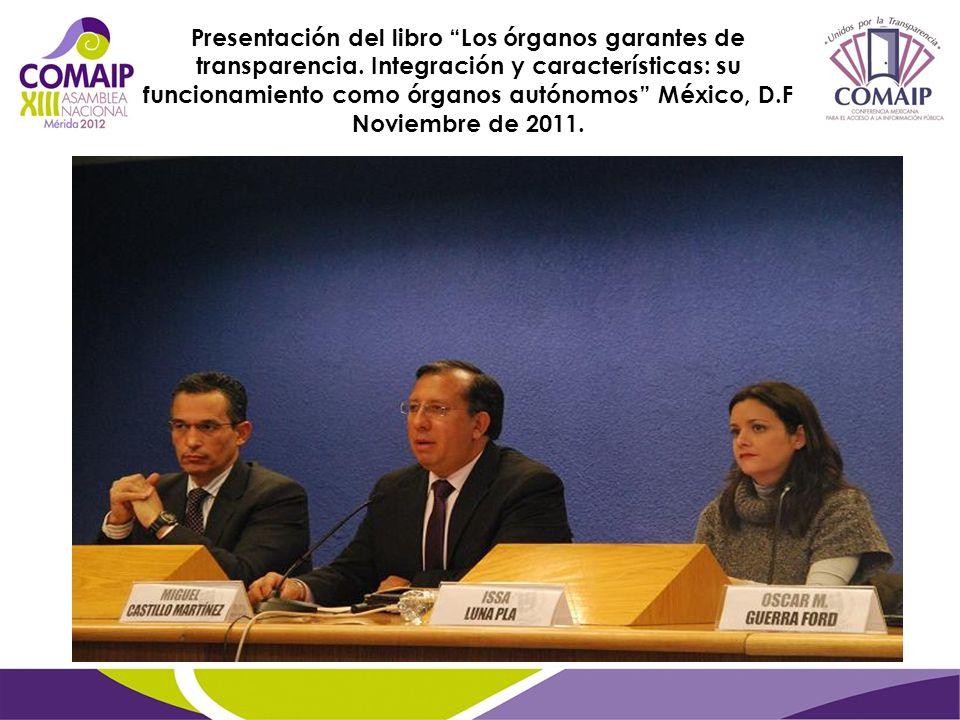 Presentación del libro Los órganos garantes de transparencia. Integración y características: su funcionamiento como órganos autónomos México, D.F Novi