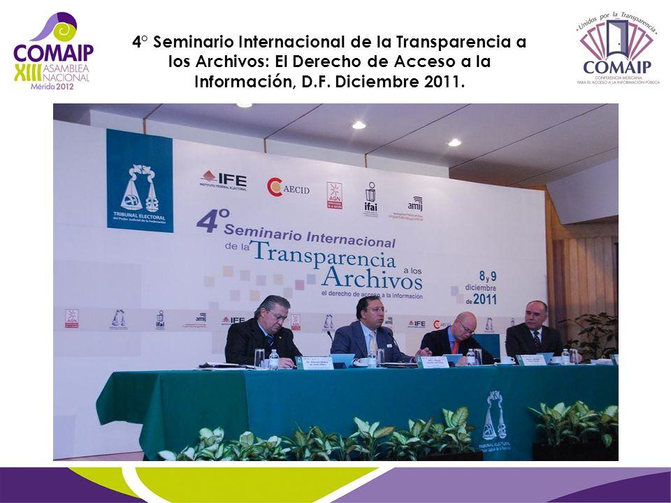 4° Seminario Internacional de la Transparencia a los Archivos: El Derecho de Acceso a la Información, D.F. Diciembre 2011.