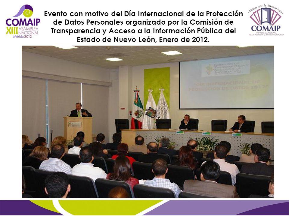 Evento con motivo del Día Internacional de la Protección de Datos Personales organizado por la Comisión de Transparencia y Acceso a la Información Pública del Estado de Nuevo León, Enero de 2012.