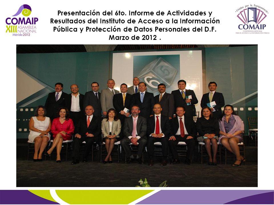Presentación del 6to. Informe de Actividades y Resultados del Instituto de Acceso a la Información Pública y Protección de Datos Personales del D.F. M