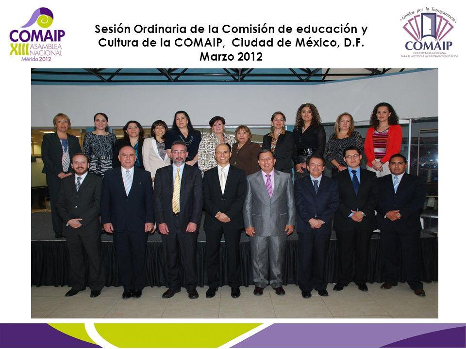 Sesión Ordinaria de la Comisión de educación y Cultura de la COMAIP, Ciudad de México, D.F. Marzo 2012