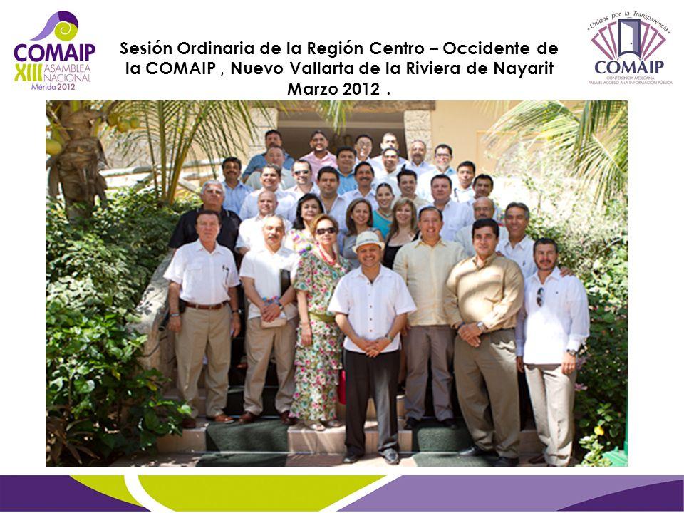Sesión Ordinaria de la Región Centro – Occidente de la COMAIP, Nuevo Vallarta de la Riviera de Nayarit Marzo 2012.