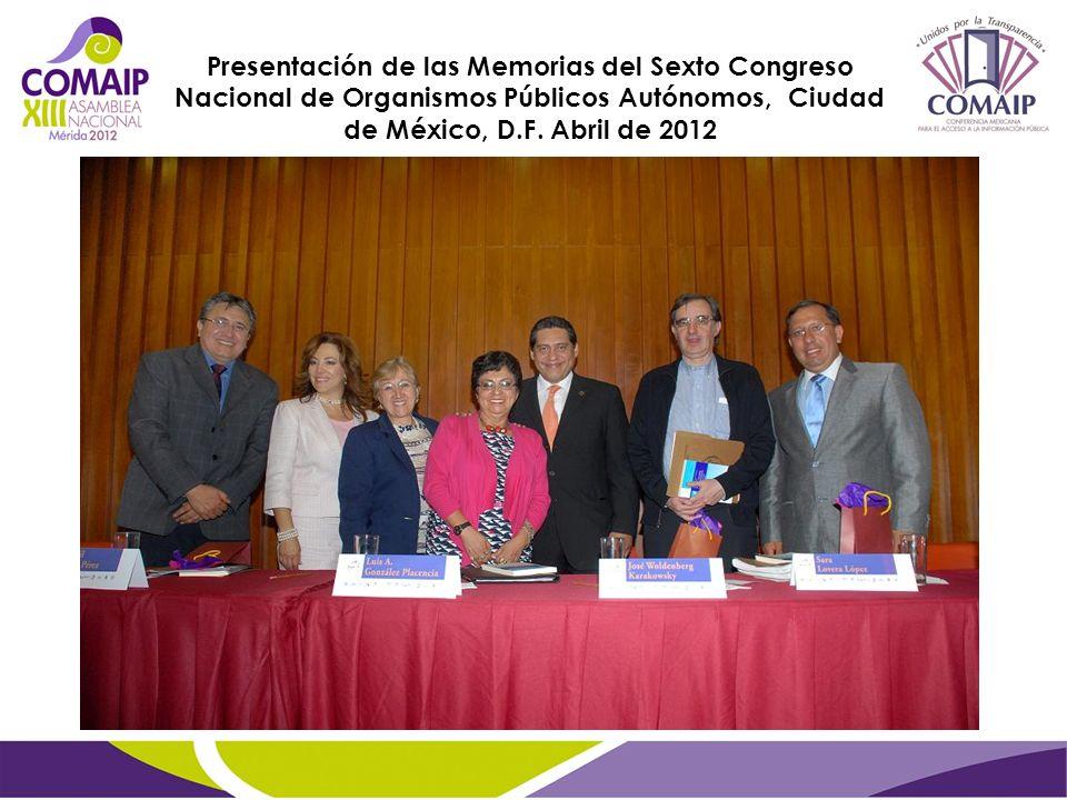 Presentación de las Memorias del Sexto Congreso Nacional de Organismos Públicos Autónomos, Ciudad de México, D.F. Abril de 2012