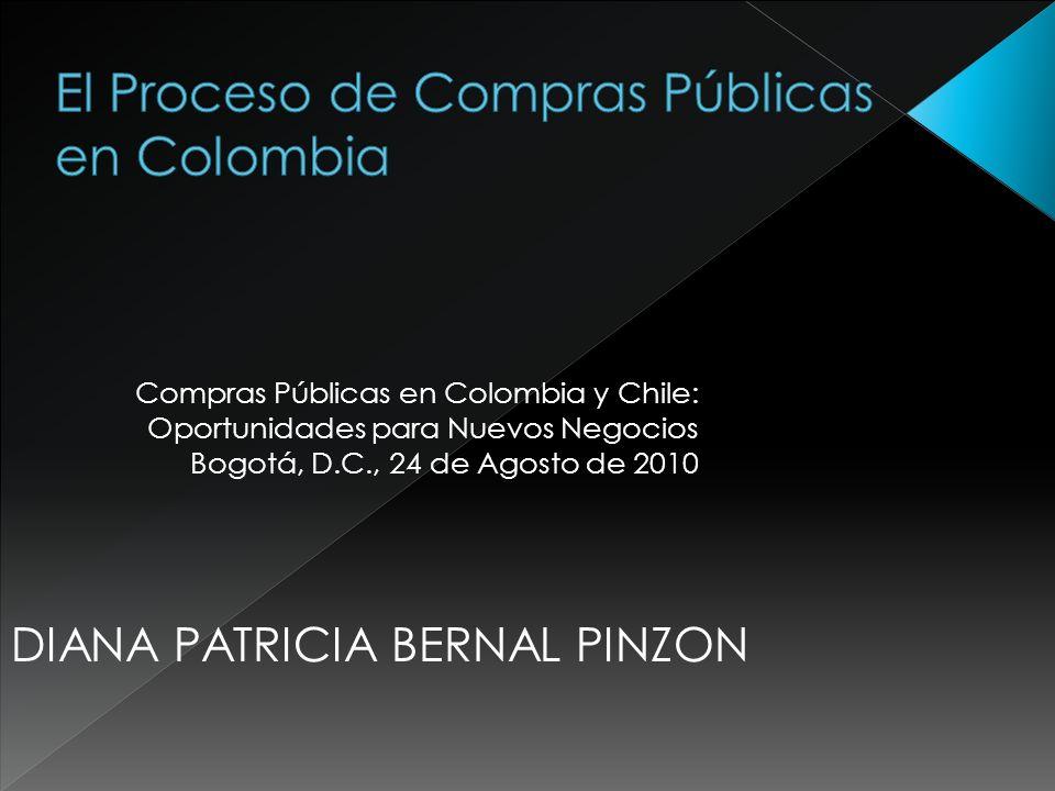 Compras Públicas en Colombia y Chile: Oportunidades para Nuevos Negocios Bogotá, D.C., 24 de Agosto de 2010 DIANA PATRICIA BERNAL PINZON