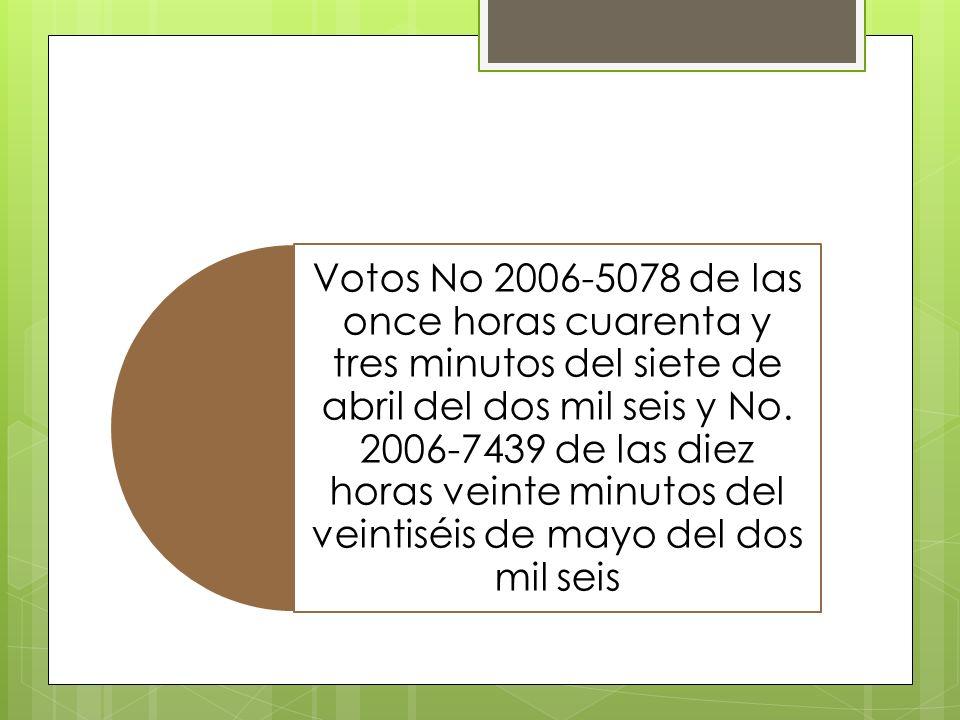 Votos No 2006-5078 de las once horas cuarenta y tres minutos del siete de abril del dos mil seis y No.