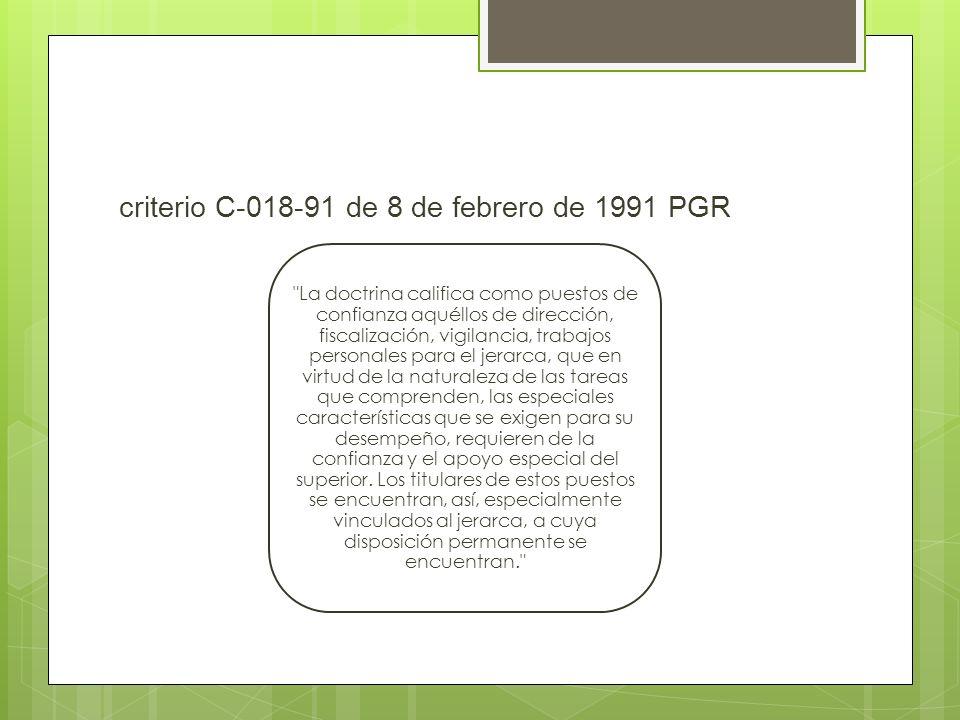 criterio C-018-91 de 8 de febrero de 1991 PGR La doctrina califica como puestos de confianza aquéllos de dirección, fiscalización, vigilancia, trabajos personales para el jerarca, que en virtud de la naturaleza de las tareas que comprenden, las especiales características que se exigen para su desempeño, requieren de la confianza y el apoyo especial del superior.