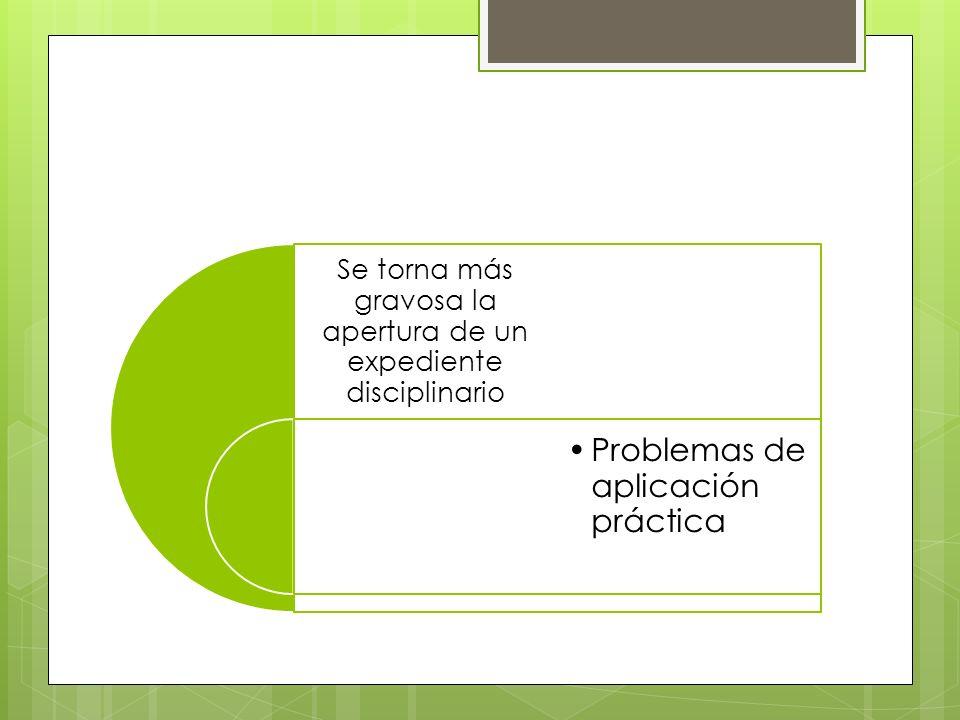 Se torna más gravosa la apertura de un expediente disciplinario Problemas de aplicación práctica