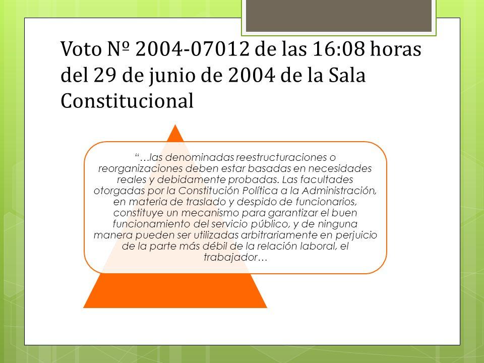 Voto Nº 2004-07012 de las 16:08 horas del 29 de junio de 2004 de la Sala Constitucional …las denominadas reestructuraciones o reorganizaciones deben estar basadas en necesidades reales y debidamente probadas.